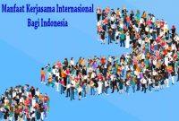 Manfaat Kerjasama Internasional di Indonesia